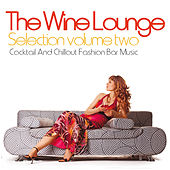 The Wine Lounge Selection, Vol. 2 (Cocktail and Chillout Fashion Bar Music) by Various Artists