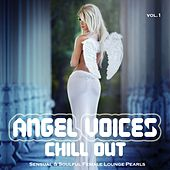 Play & Download Angel Voices Chill Out, Vol. 1 (Sensual & Soulful Female Lounge Pearls) by Various Artists | Napster