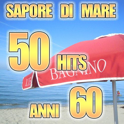 Play & Download Sapore di Mare 50 Hits  Anni 60 (I piu' grandi successi) by Various Artists | Napster