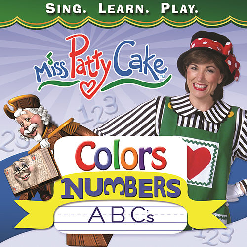 Colors, Numbers, ABC's by Miss Patty Cake
