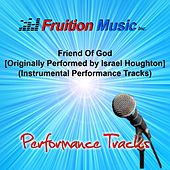 Play & Download Friend of God (Originally Performed by Israel Houghton) [Instrumental Performance Tracks] by Fruition Music Inc. | Napster