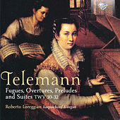 Play & Download Telemann: Fugues, Overtures, Preludes and Suites, TWV31-32 by Roberto Loreggian | Napster