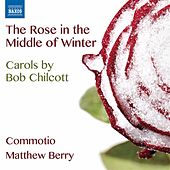 Play & Download Chilcott: The Rose in the Middle of Winter by Various Artists | Napster