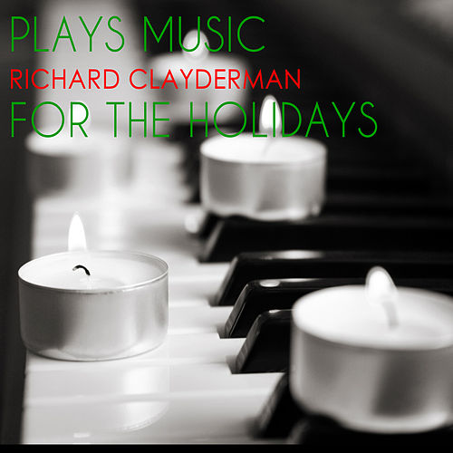 Play & Download Richard Clayderman Plays Music for the Holidays by Richard Clayderman | Napster