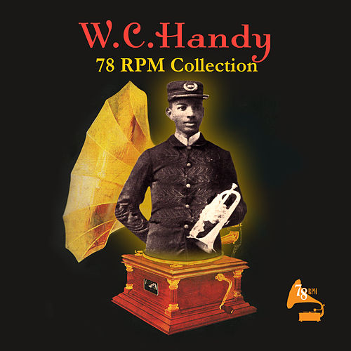 Play & Download 78 RPM Collection by W.C. Handy | Napster