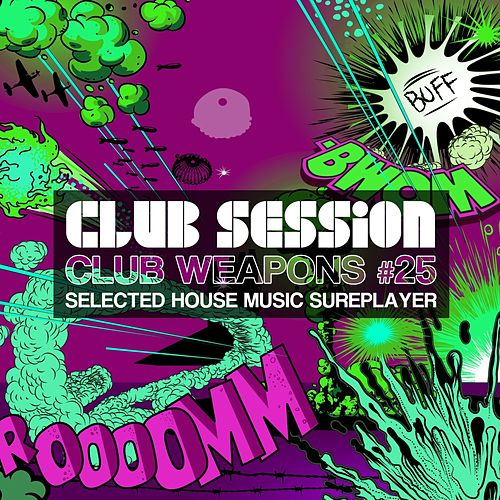 Club Session pres. Club Weapons, Vol. 25 by Various Artists