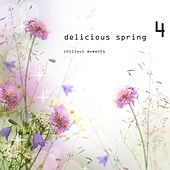 Play & Download Delicious Spring 4 - Chillout Moments by Various Artists | Napster