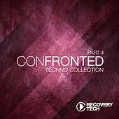 Confronted, Pt. 4 (Techno Collection) by Various Artists