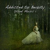 Play & Download Addicted to Beauty - Silent Music 1 by Various Artists | Napster