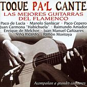 Play & Download Toque Pa'l Cante : Las Mejores Guitarras del Flamenco (Acompañan a Grandes Cantaores) by Various Artists | Napster