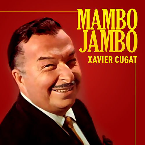 Play & Download Mambo Jambo by Xavier Cugat | Napster