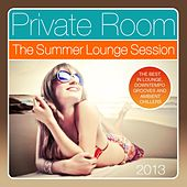 Play & Download Private Room - the Summer Lounge Session 2013 (The Best in Lounge, Downtempo Grooves and Ambient Chillers) by Various Artists | Napster