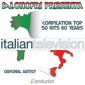 Italian Television Compilation: Top 50 Hits 60 Years (DJ Onofri Presenta) by Various Artists