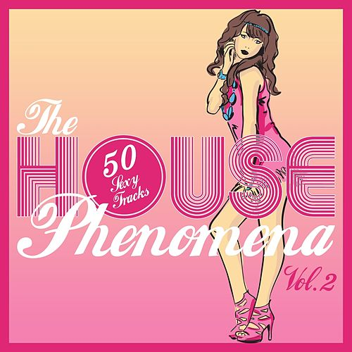 Play & Download The HOUSE Phenomena - 50 Sexy Tracks, Vol. 2 by Various Artists | Napster