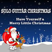 Play & Download Solo Guitar Christmas: Have Yourself a Merry Little Christmas by The O'Neill Brothers Group | Napster