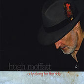 Only Along for the Ride by Hugh Moffatt