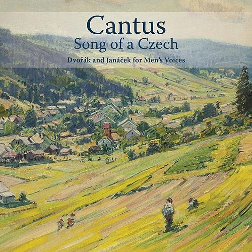 Play & Download Song of a Czech: Dvořák and Janáček for Men's Voices by Cantus | Napster