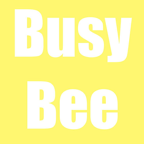 Busy Bee by Busy Bee