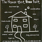 Play & Download The House That Trax Built by Various Artists | Napster