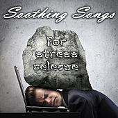 Play & Download Soothing Songs for Stress Relief by Various Artists | Napster