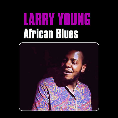 Play & Download African Blues by Larry Young | Napster