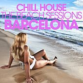 Play & Download CHILL HOUSE BARCELONA - The Beach Sessions by Various Artists | Napster