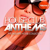 House Club Anthems - The Exquisite House Collection, Vol. 5 by Various Artists