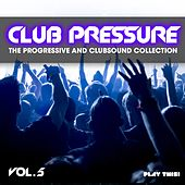 Play & Download Club Pressure, Vol. 5 - the Progressive and Clubsound Collection by Various Artists | Napster
