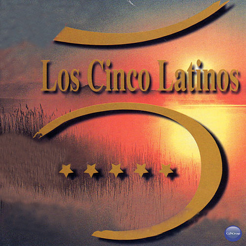 Play & Download Los Cinco Latinos by Los Cinco Latinos | Napster