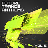 Future Trance Anthems, Vol. 5 by Various Artists