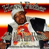 Shit You Ain't Heard (Hood Father Presents) by Various Artists