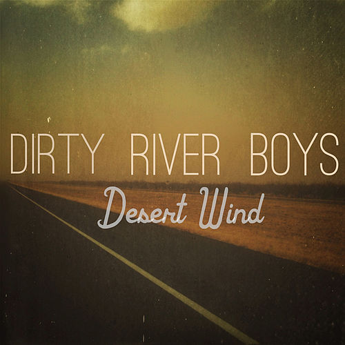 Desert Wind by The Dirty River Boys