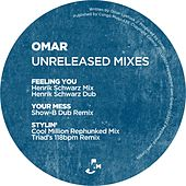 Play & Download Unreleased Mixes - Feeling You / Your Mess / Stylin by Omar | Napster