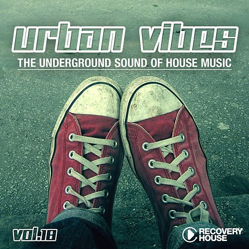 Play & Download Urban Vibes - The Underground Sound of House Music, Vol. 18 by Various Artists | Napster