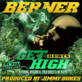 Play & Download Get High (Remix) [feat. Designer D, Strae Bullet & Nit da Pit] by Berner | Napster