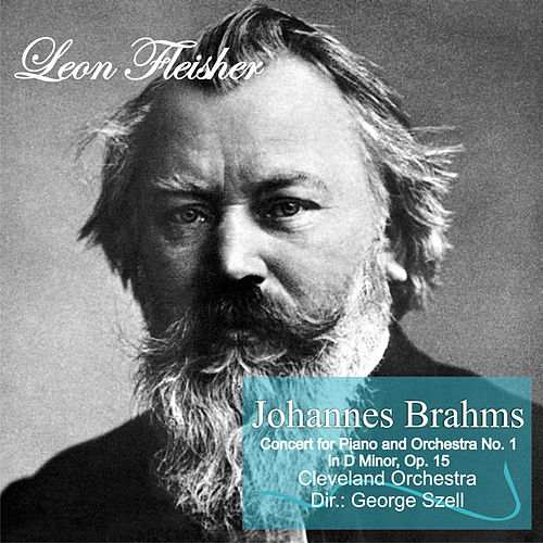 Play & Download Johannes Brahms: Concert for Piano and Orchestra No. 1 in D Minor, Op. 15 by Leon Fleisher | Napster