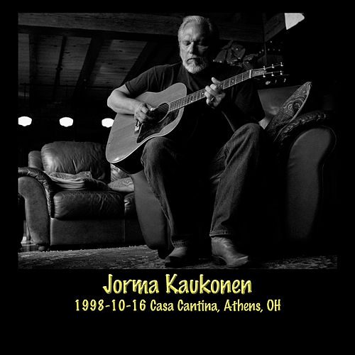 Play & Download 1998-10-16 Casa Cantina, Athens, OH (Live) by Jorma Kaukonen | Napster