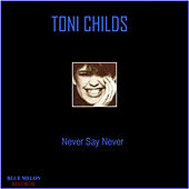 Play & Download Never Say Never by Toni Childs | Napster