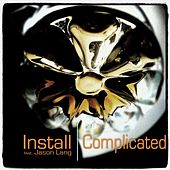 Complicated by Install