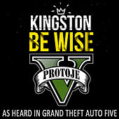 "Kingston Be Wise (As Heard in ""Grand Theft Auto V"") by Protoje"