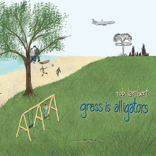 Play & Download Grass Is Alligators by Rob Lambert | Napster