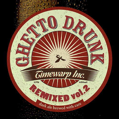 Play & Download Ghetto Drunk Remixed, Vol.2 by Timewarp inc. | Napster