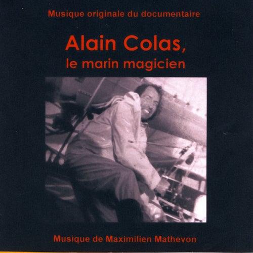 Play & Download Alain Colas, Le Marin Magicien (Musique Originale du Documentaire) by Maximilien Mathevon   Napster