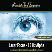 Play & Download Laser Focus - 13 Hz Alpha: Isochronic Tones Brainwave Entrainment by Binaural Mind Dimension | Napster