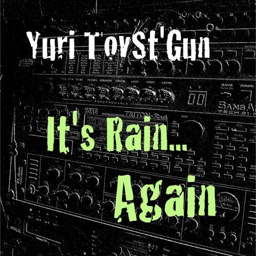 It's Rain Again by Yuri TovSt'Gun