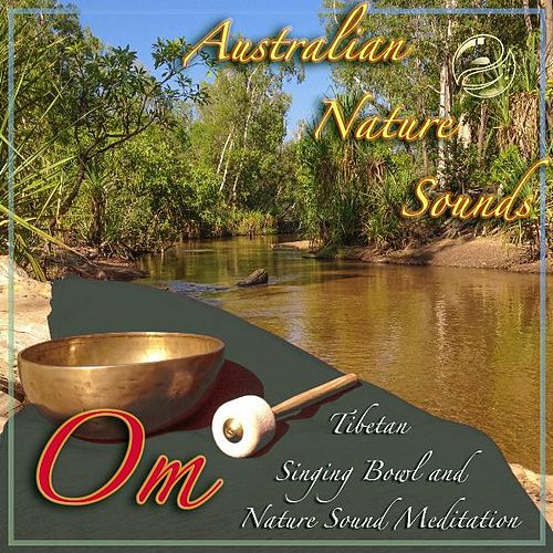 Om - Singing Bowl and Nature Sound Meditation by Australian Nature Sounds