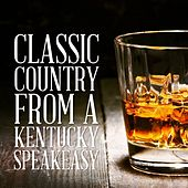 Play & Download Classic Country from a Kentucky Speakeasy by Various Artists | Napster