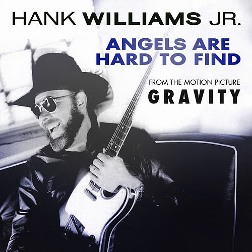 Play & Download Angels Are Hard To Find (from the motion picture Gravity) by Hank Williams, Jr. | Napster