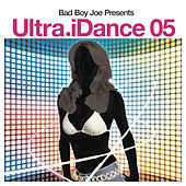 Ultra iDance 05 (Disc 1): Mixed by Bad Boy Joe by Various Artists