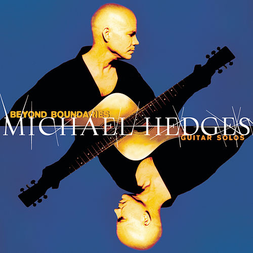 Beyond Boundaries: Guitar Solos by Michael Hedges